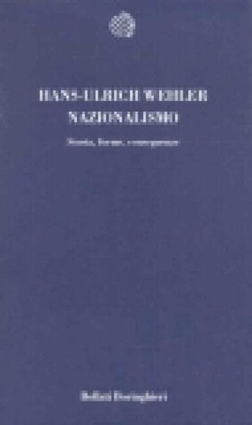 Nazionalismo. Storia, forme, conseguenze - Hans-Ulrich Wehler |