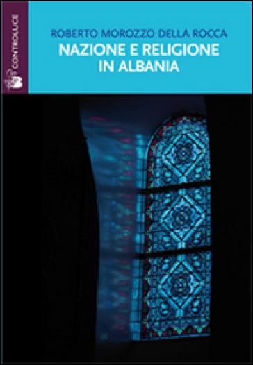 Nazione e religione in Albania - Roberto Morozzo della Rocca |