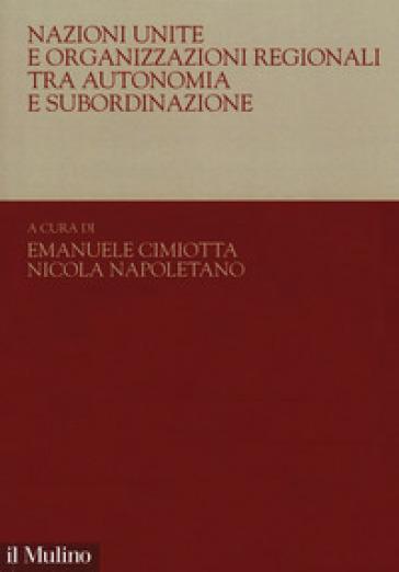 Nazioni Unite e organizzazioni regionali tra autonomia e subordinazione - E. Cimiotta   Jonathanterrington.com
