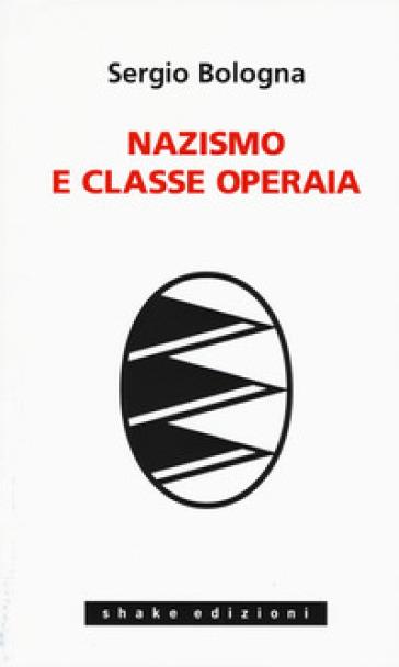 Nazismo e classe operaia 1933-1993 - Sergio Bologna |