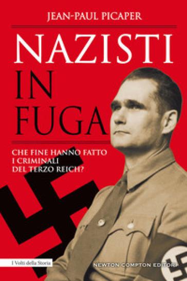 Nazisti in fuga. Che fine hanno fatto i criminali del Terzo Reich? - Jean-Paul Picaper |