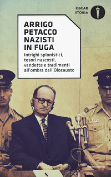 Nazisti in fuga. Intrighi spionistici, tesori nascosti, vendette e tradimenti all'ombra dell'Olocausto - Arrigo Petacco   Thecosgala.com