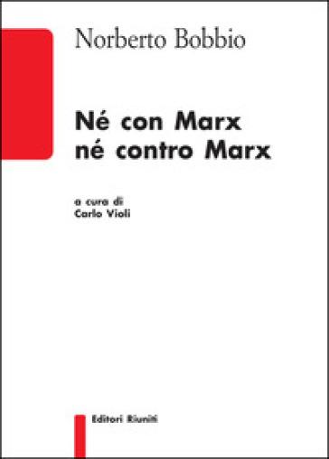 Né con Marx né contro Marx - Norberto Bobbio |