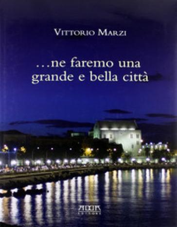 Ne faremo una grande e bella città. Il verde nella città di Bari. Il riuso di Villa Larocca - Vittorio Marzi |