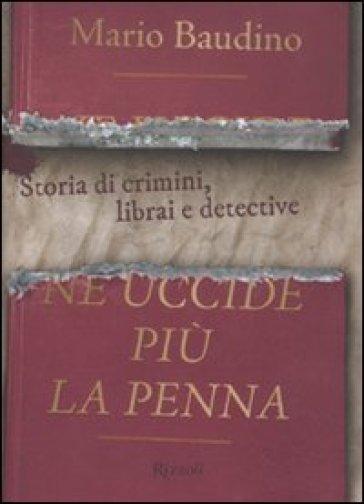 Ne uccide più la penna. Storia di crimini, librai e detective - Mario Baudino   Rochesterscifianimecon.com