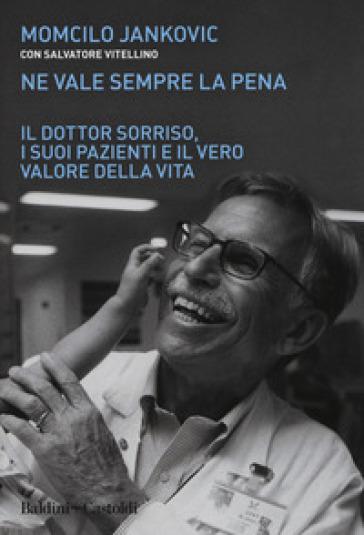 Ne vale sempre la pena. Il Dottor Sorriso, i suoi pazienti e il vero valore della vita - Momcilo Jankovich |