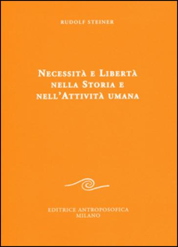 Necessità e libertà nella storia e nell'attività umana - Rudolph Steiner | Thecosgala.com