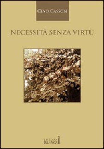 Necessità senza virtù - Cino Casson |