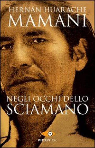 Negli occhi dello sciamano. Sul sentiero sacro degli inca - Hernan Huarache Mamani | Jonathanterrington.com