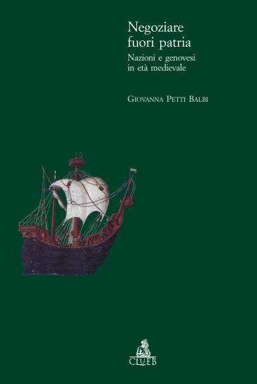 Negoziare fuori patria. Nazioni e genovesi in età medievale - Giovanna Petti Balbi pdf epub