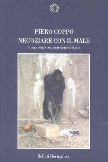 Negoziare con il male. Stregoneria e controstregoneria dogon - Piero Coppo  