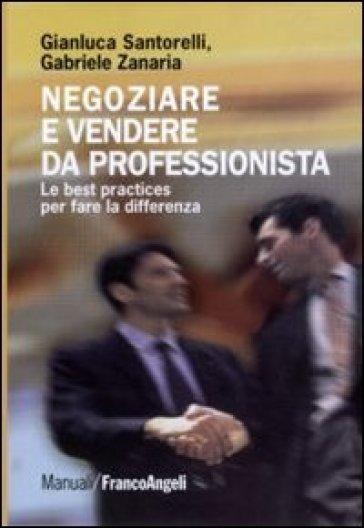 Negoziare e vendere da professionista. Le best practices per fare la differenza - Gianluca Santorelli |