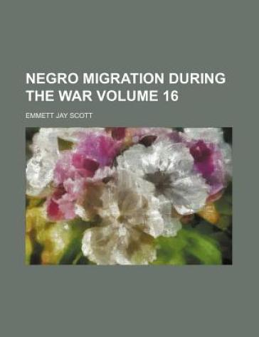 Negro Migration During the War Volume 16