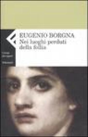 Nei luoghi perduti della follia - Eugenio Borgna |