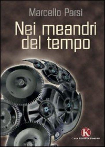 Nei meandri del tempo - Marcello Parsi  