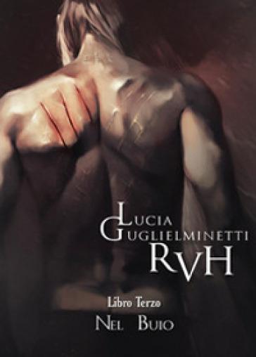 Nel buio. RVH. 3. - Lucia Guglielminetti   Rochesterscifianimecon.com
