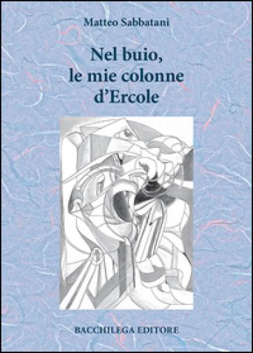 Nel buio, le mie colonne d'Ercole - Matteo Sabbatani  