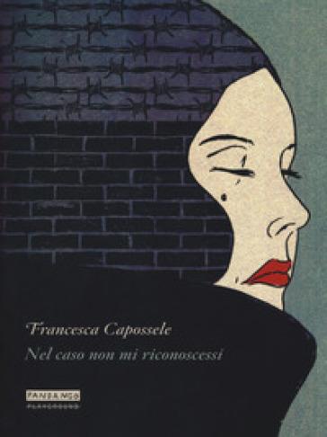 Nel caso non mi riconoscessi - Francesca Capossele | Kritjur.org