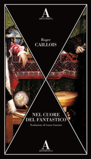 Nel cuore del fantastico - Roger Caillois |