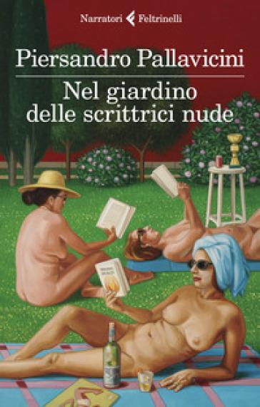 Nel giardino delle scrittrici nude - Piersandro Pallavicini |