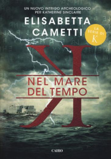 Nel mare del tempo. K - Elisabetta Cametti | Rochesterscifianimecon.com