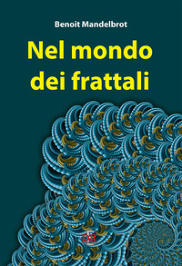 Nel mondo dei frattali - Benoit B. Mandelbrot | Ericsfund.org