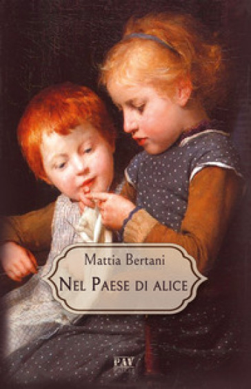 Nel paese di Alice - Mattia Bertani | Rochesterscifianimecon.com