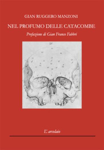 Nel profumo delle catacombe - Gian Ruggero Manzoni |
