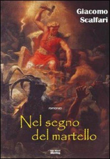 Nel segno del martello - Giacomo Scalfari  
