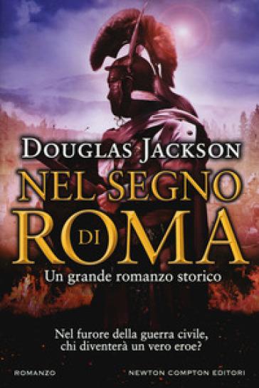 Nel segno di Roma - Douglas Jackson | Rochesterscifianimecon.com
