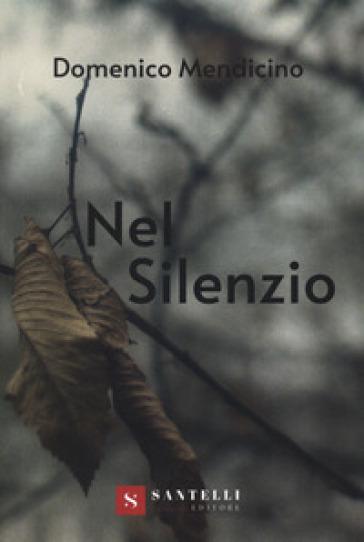 Nel silenzio. Ediz. illustrata - Domenico Mendicino |