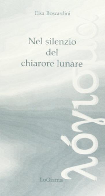 Nel silenzio del chiarore lunare - Elsa Boscardini |