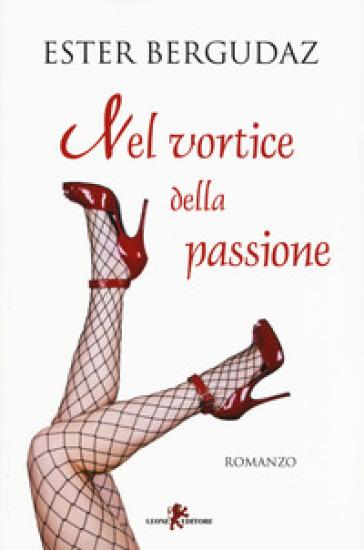 Nel vortice della passione - Ester Bergudaz | Ericsfund.org