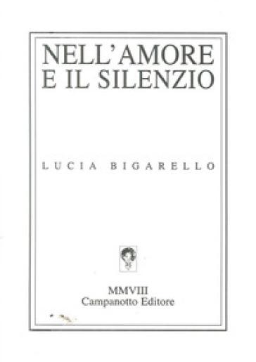 Nell'amore e il silenzio - Lucia Bigarello | Kritjur.org