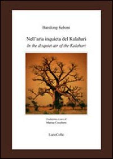 Nell'aria inquieta del Kalahari-in the disquiet air of the Kalahari - Barolong Seboni |