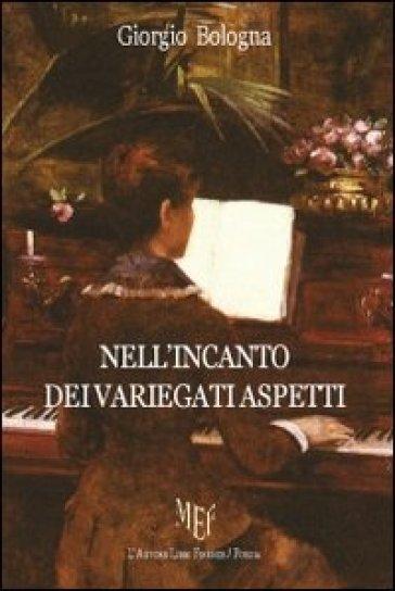 Nell'incanto dei variegati aspetti - Giorgio Bologna |
