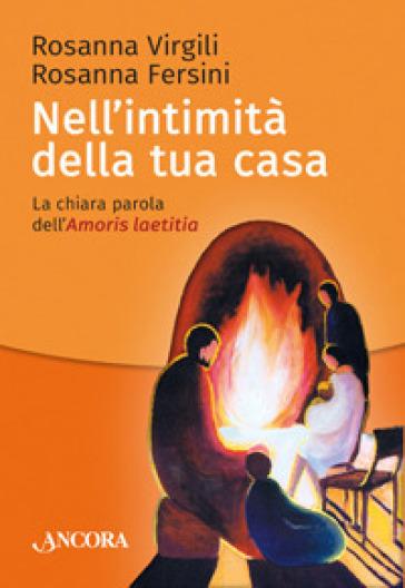 Nell'intimità della tua casa. La chiara parola dell'Amoris laetitia - Rosanna Virgili | Kritjur.org