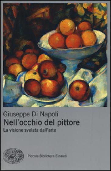 Nell'occhio del pittore. La visione svelata dell'arte - Giuseppe Di Napoli | Thecosgala.com