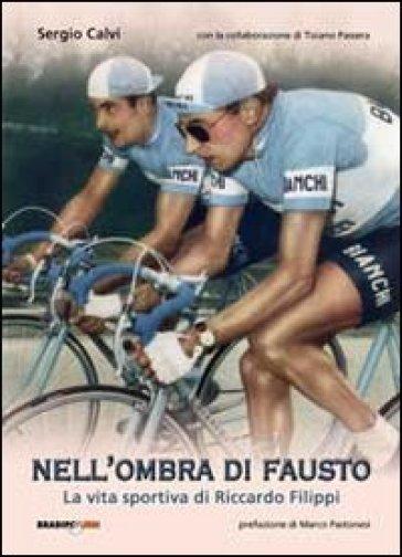 Nell'ombra di Fausto. La vita sportiva di Riccardo Filippi - Sergio Calvi | Rochesterscifianimecon.com