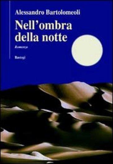 Nell'ombra della notte - Alessandro Bartolomeoli | Jonathanterrington.com