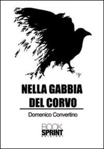 Nella gabbia del corvo - Domenico Convertino   Jonathanterrington.com