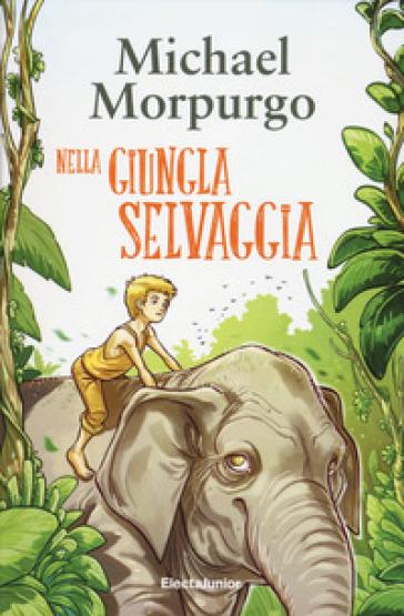 Nella giungla selvaggia - Michael Morpurgo | Rochesterscifianimecon.com