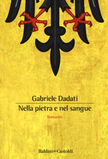 Nella pietra e nel sangue - Gabriele Dadati |