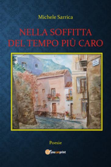 """Michele Sarrica, """"Nella soffitta del tempo più caro"""" (Ed. Youcanprint )"""