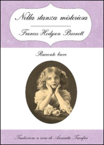 Nella stanza misteriosa - Frances Eliza Hodgson Burnett |