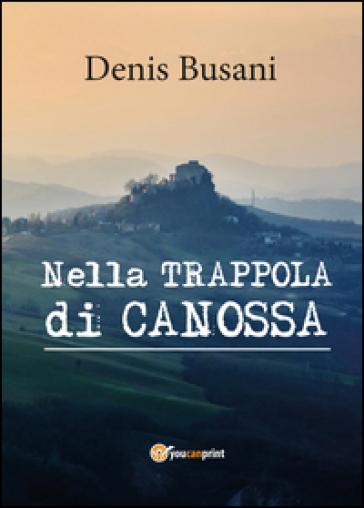 Nella trappola di Canossa - Denis Busani | Kritjur.org