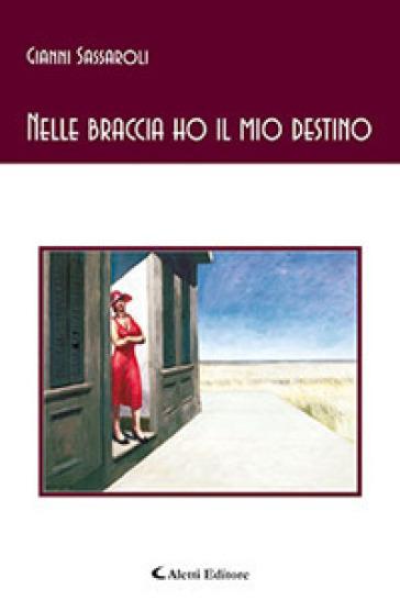 Nelle braccia ho il mio destino - Gianni Sassaroli | Ericsfund.org