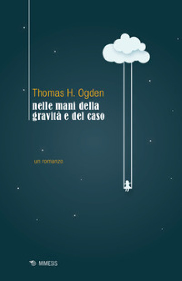 Nelle mani della gravità e del caso - Thomas H. Ogden  