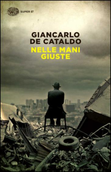 Nelle mani giuste - Giancarlo De Cataldo | Rochesterscifianimecon.com