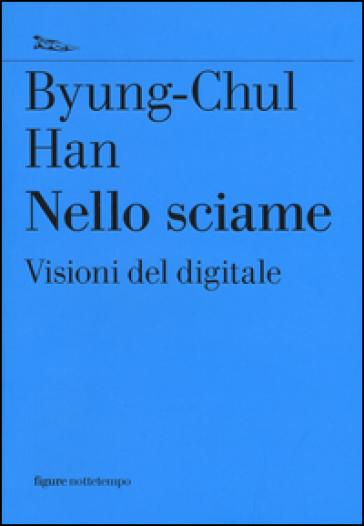 Nello sciame. Visioni del digitale - Byung-Chul Han |